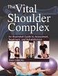 Vital Shoulder Complex, The: An Illustrated Guide to Assessment, Treatment, and Rehabilitation [Paperback]