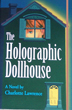 Holographic Dollhouse, The: A Novel