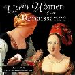 Uppity Women of the Renaissance