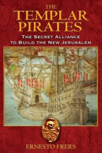 Templar Pirates, The: The secret alliance to build the New Jerusalem