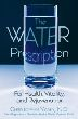 Water Prescription, The: For Health, Vitality, and Rejuvenation