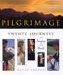 Pilgrimage: Twenty Journeys to Inspire the Soul [Hardcover]