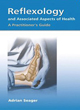 Reflexology and Associated Aspects of Health: A Practitioner's Guide
