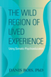Wild Region of Lived Experience: Using Somatic-Psychoeducation, The