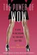 Power of WOW: A Guide to Unleashing the Confident, Sexy You, The