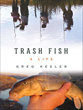 Trash Fish: A Life