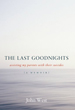 Last Goodnights: Assisting My Parents with Their Suicides, The [Hardcover]