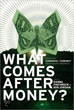 What Comes After Money?: Essays from Reality Sandwich on Transforming Currency and Community