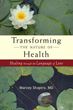 Transforming the Nature of Health: A Holistic Vision of Healing That Honors Our Connection to the Earth, Others, and Ourselves