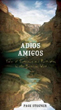 Adios Amigos: Tales of Sustenance and Purification in the American West [Hardcover]