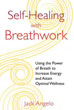 Self-Healing with Breathwork: Using the Power of Breath to Increase Energy and Attain Optimal Wellness[DMGD]