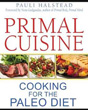 Primal Cuisine: Cooking for the Paleo Diet [DMGD]