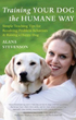 Training Your Dog the Humane Way: Simple Teaching Tips for Resolving Problem Behaviors and Raising a Happy Dog