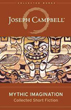 Mythic Imagination: Collected Short Fiction (The Collected Works of Joseph Campbell) [Hardcover]