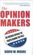 Opinion Makers, The: An Insider Exposes the Truth Behind the Polls [Hardcover]