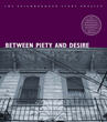 Between Piety and Desire (The Neighborhood Story Project)
