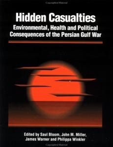 Hidden Casualties: Environmental, Health and Political Consequences of the Persian Gulf War