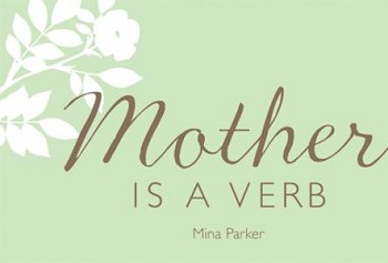 Mother Is A Verb
