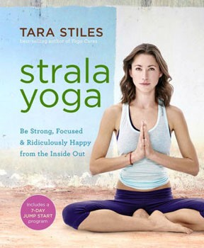 Strala Yoga: Be Strong, Focused & Ridiculously Happy from the Inside Out [Paperback]