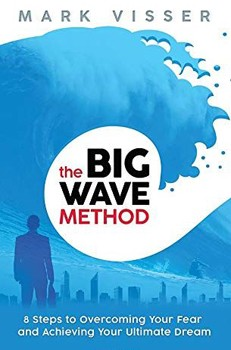 Big Wave Method, The: 8 Steps to Overcoming Your Fear and Achieving Your Ultimate Dream [Hardcover]