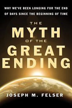 Myth of the Great Ending, The: Why We've Been Longing for the End of Days Since the Beginning of Time [Paperback] [DMGD]