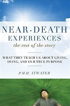 Near-Death Experiences, The Rest of the Story: What They Teach Us About Living and Dying and Our True Purpose [Paperback]