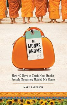 Monks and Me, The: How 40 Days in Thich Nhat Hanh's French Monastery Guided Me Home [Paperback]