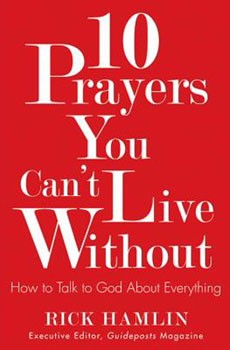 10 Prayers You Can't Live Without: How to Talk to God About Everything [Paperback]