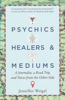 Psychics, Healers, & Mediums: A Journalist, a Road Trip, and Voices from the Other Side [Paperback]