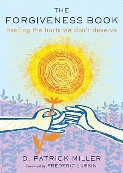 Forgiveness Book, The: Healing the Hurts We Don't Deserve [Paperback]