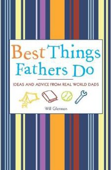 Best Things Fathers Do: Ideas and Advice from Real World Dads [Paperback]
