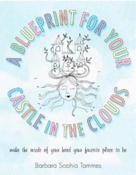 A Blueprint for Your Castle in the Clouds: Make the Inside of Your Head Your Favorite Place to Be [Paperback]  [DMGD]