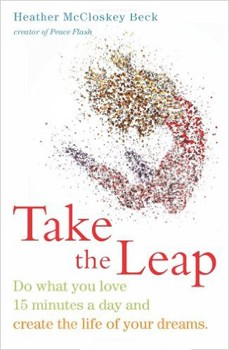 Take the Leap: Do What You Love 15 Minutes a Day and Create the Life of Your Dreams [Paperback] [DMGD]