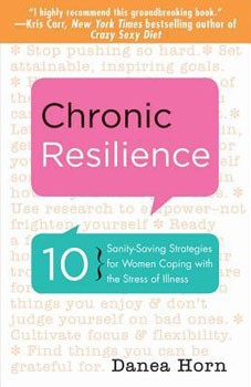 Chronic Resilience: 10 Sanity-Saving Strategies for Women Coping with the Stress of Illness [Paperback]  [DMGD]