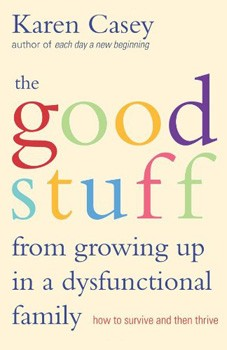 Good Stuff from Growing Up in a Dysfunctional Family, The: How to Survive and Then Thrive [Paperback] [DMGD]