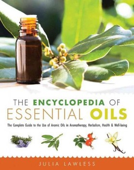 Encyclopedia of Essential Oils, The: The Complete Guide to the Use of Aromatic Oils In Aromatherapy, Herbalism, Health, and Well Being [Paperback]