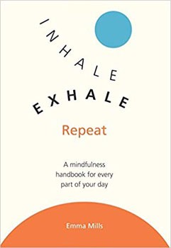 Inhale, Exhale, Repeat: A Mindfulness Handbook for Every Part of Your Day [Paperback]