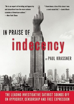 In Praise Of Indecency: The Leading Investigative Satirist Sounds Off on Hypocrisy, Censorship and Free Expression [Paperback]