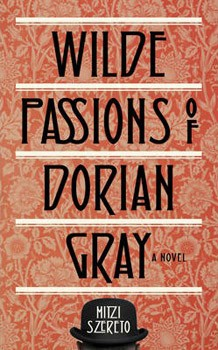 Wilde Passions of Dorian Gray: A Novel [Paperback]