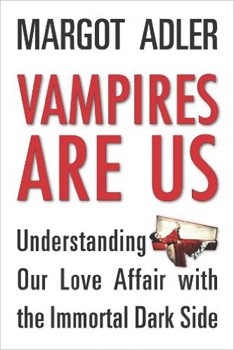 Vampires Are Us: Understanding Our Love Affair with the Immortal Dark Side [Paperback] (DMGD)