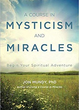A Course in Mysticism and Miracles: Begin Your Spiritual Adventure [Paperback]