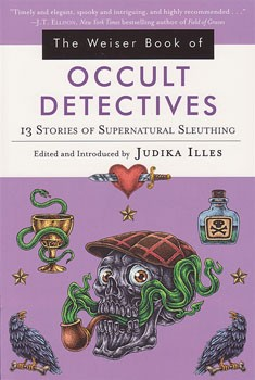 Weiser Book of Occult Detectives, The: 13 Stories of Supernatural Sleuthing [Paperback]