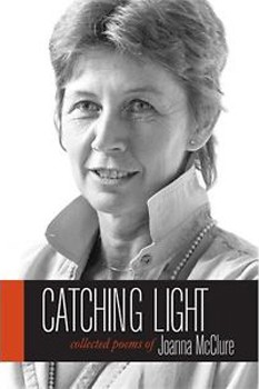 Catching Light: Collected Poems of Joanna McClure (Io Poetry Series) [Hardcover]