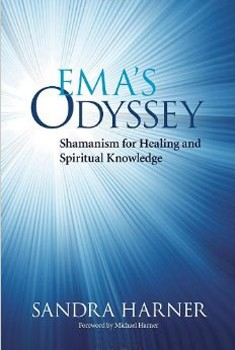 Ema's Odyssey: Shamanism for Healing and Spiritual Knowledge [Paperback]