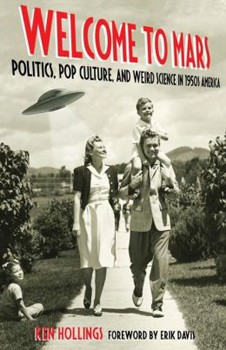 Welcome to Mars: Politics, Pop Culture, and Weird Science in 1950s America [Paperback]