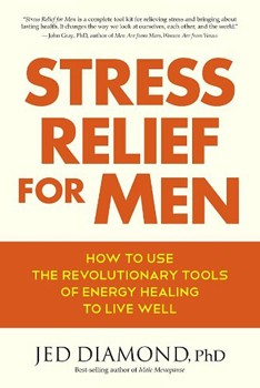 Stress Relief for Men: How to Use the Revolutionary Tools of Energy Healing to Live Well [Paperback]