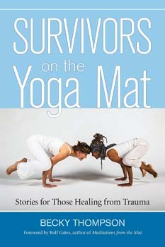Survivors on the Yoga Mat: Stories for Those Healing from Trauma [Paperback]