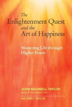 Enlightenment Quest and the Art of Happiness, The: Mastering Life through Higher Power [Paperback]