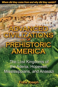 Advanced Civilizations of Prehistoric America: The Lost Kingdoms of the Adena, Hopewell, Mississippians, and Anasazi [Paperback]