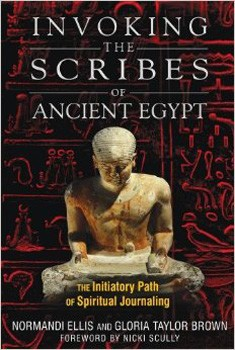 Invoking the Scribes of Ancient Egypt: The Initiatory Path of Spiritual Journaling [Paperback]